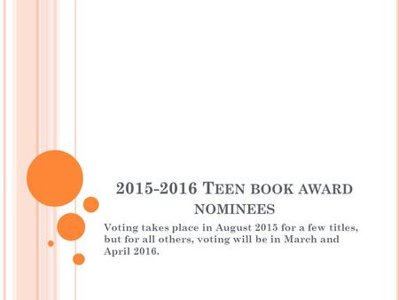 2015-2016 T EEN BOOK AWARD NOMINEES Voting takes place in August 2015 for a few titles, but for all others, voting will be in March and April 2016.