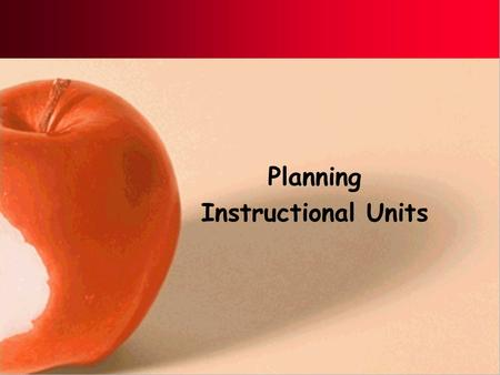 Planning Instructional Units. Planning Vital and basic skill for effective teaching Helps you feel organized and prepared Is only a guide: not carved.