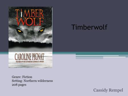 Timberwolf Cassidy Rempel Genre: Fiction Setting: Northern wilderness 208 pages.