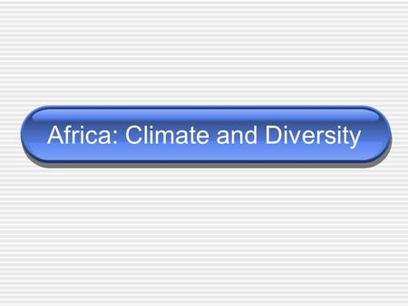 Africa: Climate and Diversity. Quick Facts Most tropical of all continents Temps generally warm or hot Rain fall varies quite a bit  This determines.