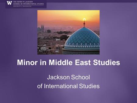 Minor in Middle East Studies Jackson School of International Studies.