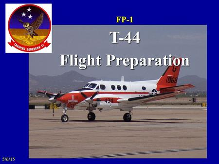 5/6/15 FP-1T-44 Flight Preparation. FP - 1 Overview Flight Preparation Master Curriculum Guide (MCG) Overview MCG Guidelines –Student Scheduling Guidelines.