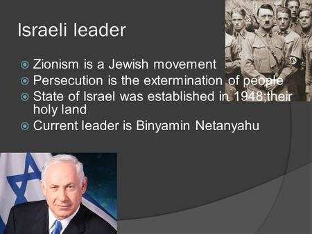 Israeli leader  Zionism is a Jewish movement  Persecution is the extermination of people  State of Israel was established in 1948;their holy land 