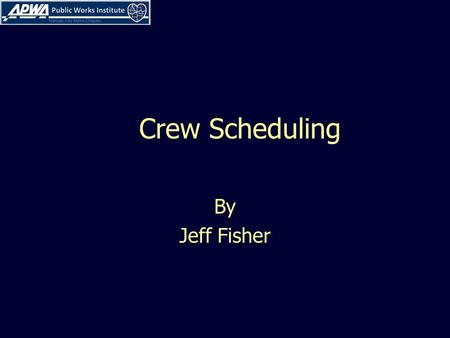 Crew Scheduling By Jeff Fisher. CREW SCHEDULING Project priorities: Get the job done and done right Effectively Quality Efficiently Economically Safely.
