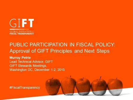 Murray Petrie Lead Technical Advisor, GIFT GIFT Stewards Meetings, Washington DC, December 1-2, 2015 #FiscalTransparency PUBLIC PARTICIPATION IN FISCAL.