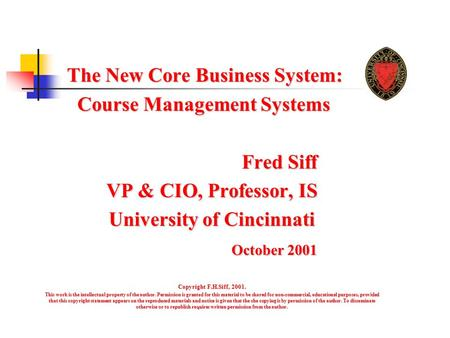 The New Core Business System: The New Core Business System: Course Management Systems Course Management Systems Fred Siff Fred Siff VP & CIO, Professor,