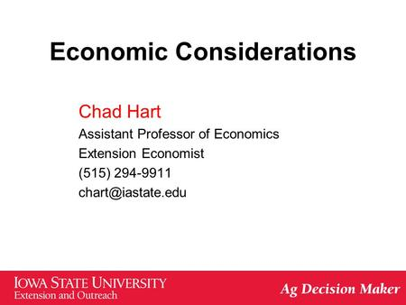 Economic Considerations Chad Hart Assistant Professor of Economics Extension Economist (515) 294-9911