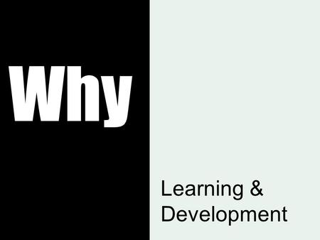 Why Learning & Development. Opportunities MISSED Turnover, Low Morale, Business Expansion Learning Culture.