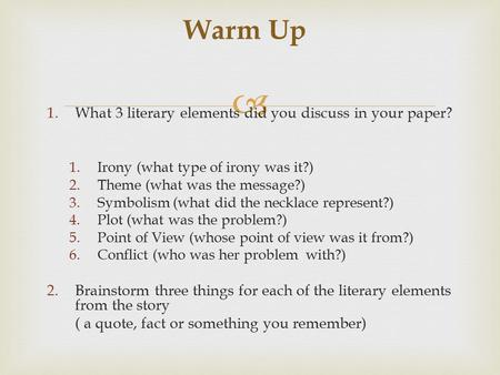  1.What 3 literary elements did you discuss in your paper? 1.Irony (what type of irony was it?) 2.Theme (what was the message?) 3.Symbolism (what did.