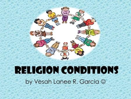 RELIGION CONDITIONS by Vesah Lanee R. Garcia. Can SPIRITUALITY promote a healthier PHYSICAL LIFE for your family? Recent medical studies indicate that.