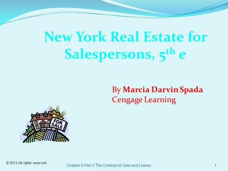 © 2013 All rights reserved. Chapter 5 Part II The Contract of Sale and Leases1 New York Real Estate for Salespersons, 5 th e By Marcia Darvin Spada Cengage.