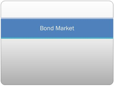 Bond Market. Time Value of Money & Discounting Debt security is claim on specific stream of income (fixed income) Present value of $1 to be received in.