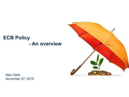 ECB Policy - An overview New Delhi November 07, 2015.