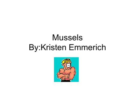 Mussels By:Kristen Emmerich. Basic Info On Mussels What is a Mussel? It is a bivalve mollusk that is apart of the clam family They are found in both freshwater.