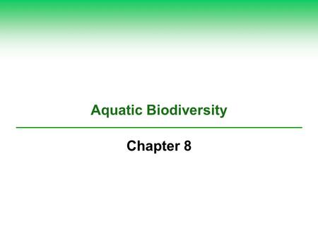 Aquatic Biodiversity Chapter 8. 8-1 What Is the General Nature of Aquatic Systems?  Concept 8-1A Saltwater and freshwater aquatic life zones cover almost.