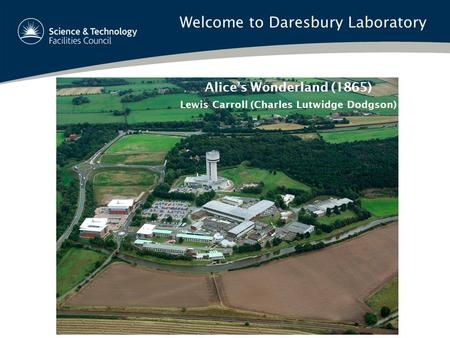 Welcome <strong>to</strong> Daresbury Laboratory Alice's Wonderland (1865) Lewis Carroll (Charles Lutwidge Dodgson)