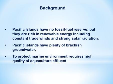 Pacific Islands have no fossil-fuel reserve; but they are rich in renewable energy including constant trade winds and strong solar radiation. Pacific islands.