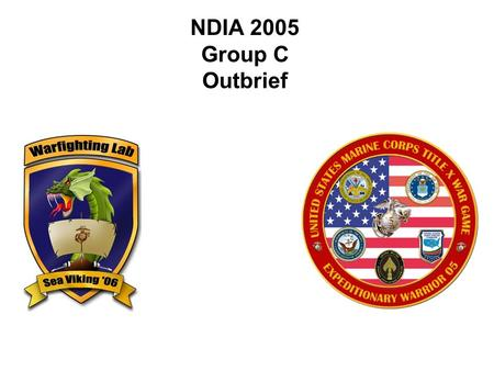 NDIA 2005 Group C Outbrief. 2 –Agreements and Why DO Goals –Enhances Marine Infantry NCO combat capability –Strengthens USMC position in Transformation.