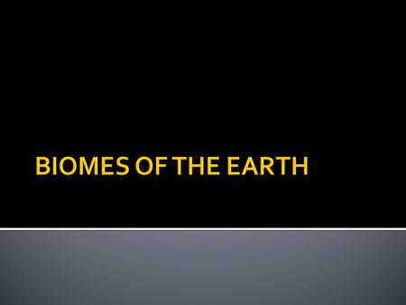 BIOMES OF THE EARTH.