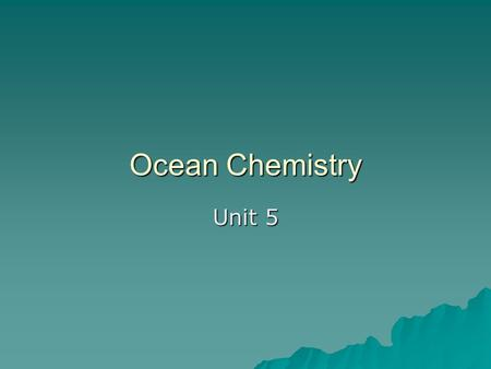 Ocean Chemistry Unit 5. Colligative Properties of Seawater   Heat Capacity – –heat required to raise 1 g of substance 1°C – –Heat capacity of water.