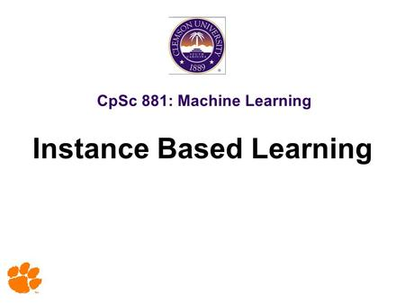 CpSc 881: Machine Learning Instance Based Learning.