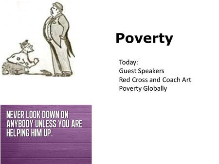 Poverty Today: Guest Speakers Red Cross and Coach Art Poverty Globally.