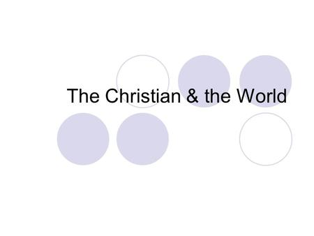 "The Christian & the World. What Christ Left Us… The Indwelling Presence of God  John 14:16 ""I will ask the Father, and He will give you another Comforter,"