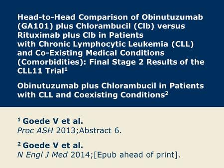 Head-to-Head Comparison of Obinutuzumab (GA101) plus Chlorambucil (Clb) versus Rituximab plus Clb in Patients with Chronic Lymphocytic Leukemia (CLL) and.