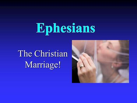 The Christian Marriage!. What Is It About? The believer's wealth is described to help believers live in accordance with it.