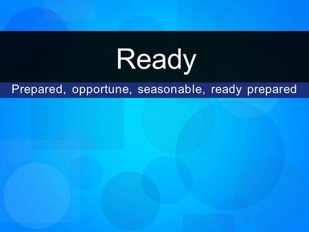 Prepared, opportune, seasonable, ready prepared Ready.