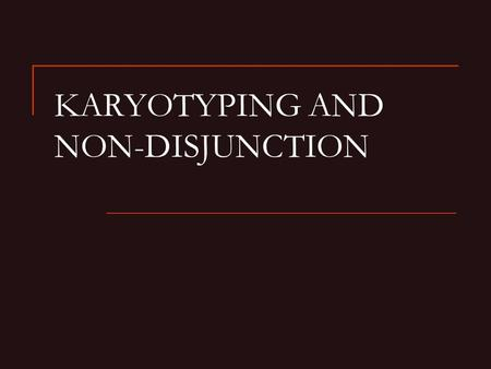KARYOTYPING AND NON-DISJUNCTION. What is karyotyping? A method of identification of chromosomes Pictures of chromosomes are taken as the cell undergoes.