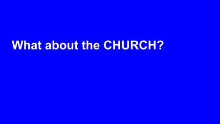 What about the CHURCH?. Is it possible to be a Christian and not go to church?