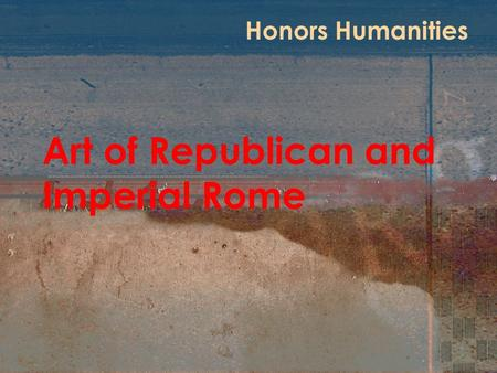 Art of Republican and Imperial Rome Honors Humanities.