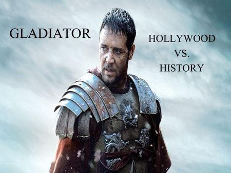 GLADIATOR HOLLYWOOD VS. HISTORY.
