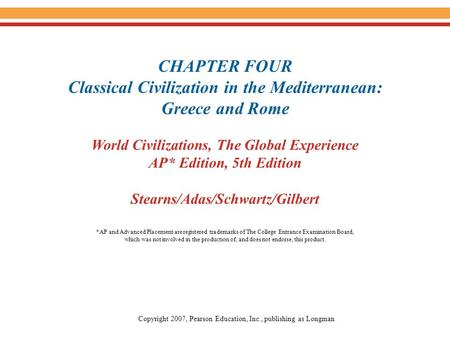 CHAPTER FOUR Classical Civilization in the Mediterranean: Greece and Rome World Civilizations, The Global Experience AP* Edition, 5th Edition Stearns/Adas/Schwartz/Gilbert.