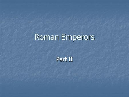 Roman Emperors Part II. The Year of 4 Emperors (68 A.D.) 4 Emperors fight for Rome 4 Emperors fight for Rome You don't need to know them but just FYI.