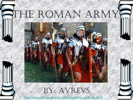 The roman army By: AVREVS