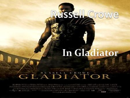 In Gladiator. Russell Crowe in Gladiator Russell Crowe in Gladiator the movie was inspired casting. Russell Crowe in Gladiator played the part of Maximus.