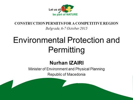 Environmental Protection and Permitting Nurhan IZAIRI Minister of Environment and Physical Planning Republic of Macedonia CONSTRUCTION PERMITS FOR A COMPETITIVE.
