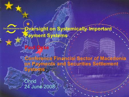 De Nederlandsche Bank Eurosysteem Oversight on Systemically Important Payment Systems Paul Osse Conference Financial Sector of Macedonia on Payments and.