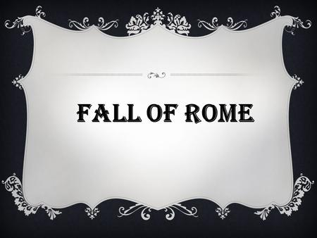Fall of Rome. FALL OF ROMAN EMPIRE  Third century AD, Rome faced many problems  Came from within and from the outside  Marcus Aurelius – He marked.