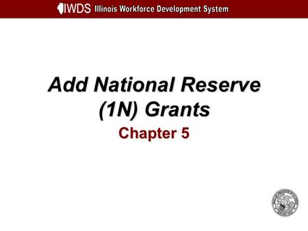 Add National Reserve (1N) Grants Chapter 5. Add National Reserve (1N) Grants 5-2 Objectives Understand How to Add a National Reserve (1N) Grant Enter.