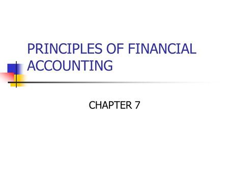 PRINCIPLES OF FINANCIAL ACCOUNTING CHAPTER 7. Internal Control Insists of rules to: Safeguard assets Enhance Accuracy and reliability of its accounting.