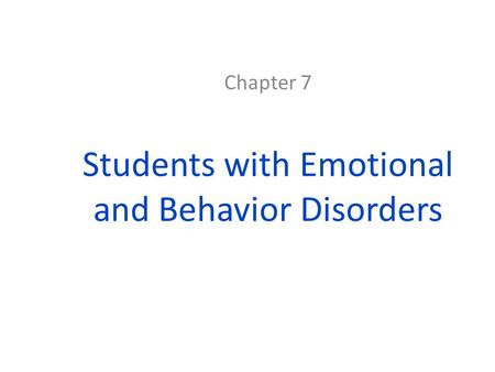 Students with Emotional and Behavior Disorders Chapter 7.