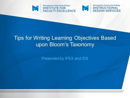 Tips for Writing Learning Objectives Based upon Bloom's Taxonomy Presented by IFEX and IDS.