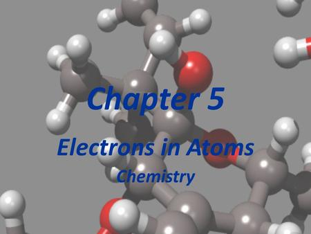 Chapter 5 Electrons in Atoms Chemistry Section 5.1 Light and Quantized Energy At this point in history, we are in the early 1900's. Electrons were the.