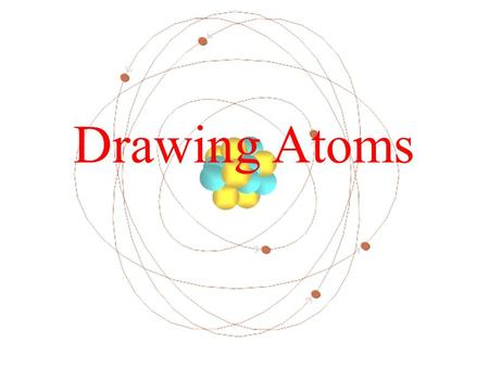 Drawing Atoms. Draw a Bohr model of an atom Describe the meaning of the energy level number Key Words Bohr model energy level valence electrons.