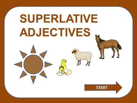 SUPERLATIVE ADJECTIVES START. Adjectives of just one syllable form the superlative by adding -est: Bright … brightest If a one syllable adjective ends.