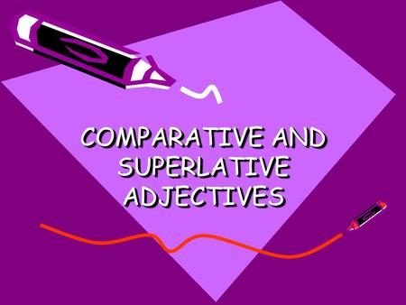 COMPARATIVE AND SUPERLATIVE ADJECTIVES. Comparative Type of adjectives used for highlighting the difference between two objects, or two nouns. Examples-