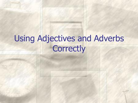 Using Adjectives and Adverbs Correctly. What are adjectives? Adjectives modify nouns or pronouns These words are all adjectives A hot day A happy camper.